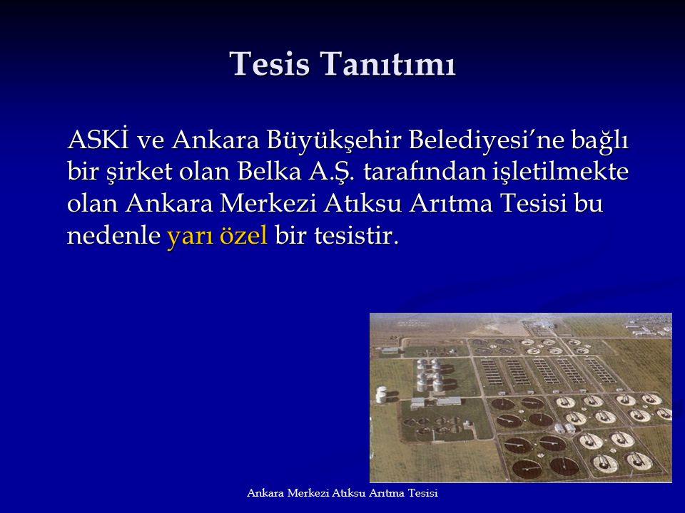 Ankara Merkezi Atıksu Arıtma Tesisi Tesis Tanıtımı ASKİ ve Ankara Büyükşehir Belediyesi'ne bağlı bir şirket olan Belka A.Ş. tarafından işletilmekte ol