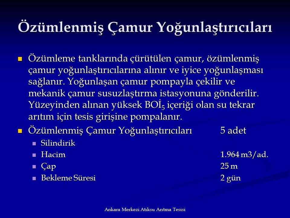 Ankara Merkezi Atıksu Arıtma Tesisi Özümlenmiş Çamur Yoğunlaştırıcıları Özümleme tanklarında çürütülen çamur, özümlenmiş çamur yoğunlaştırıcılarına al