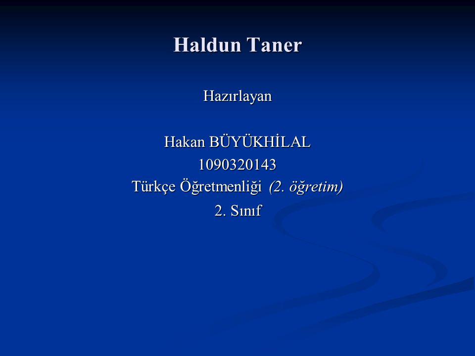 Haldun Taner Hazırlayan Hakan BÜYÜKHİLAL 1090320143 Türkçe Öğretmenliği (2. öğretim) 2. Sınıf