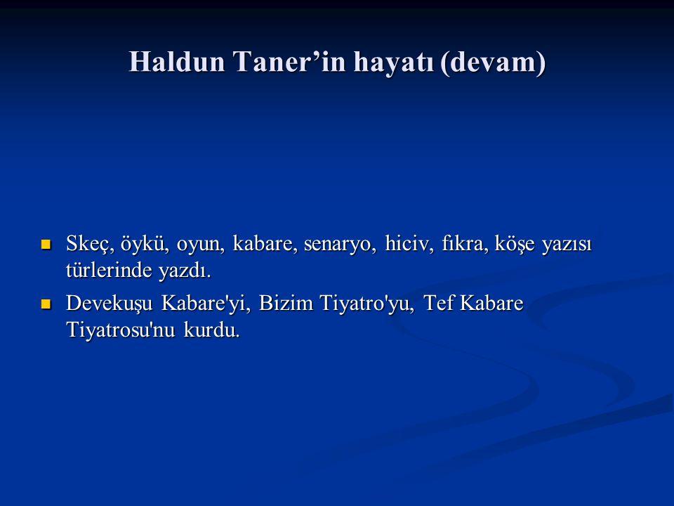 Haldun Taner'in hayatı (devam) Skeç, öykü, oyun, kabare, senaryo, hiciv, fıkra, köşe yazısı türlerinde yazdı.