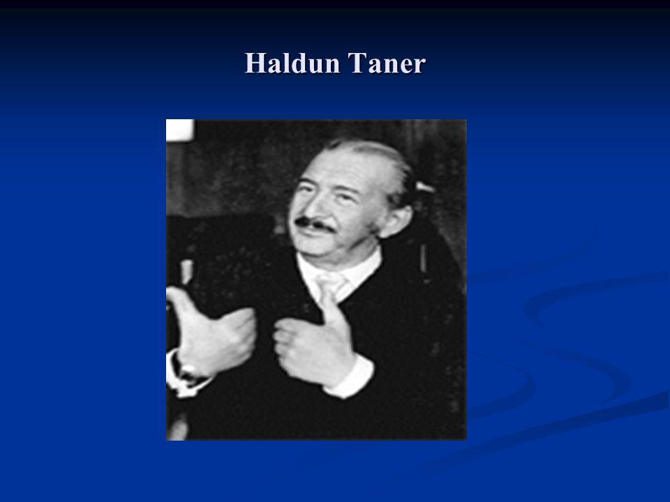 Haldun Taner'in hayatı (devam) Türk ve dünya kültürünü özümsemiş gerçek bir aydındı.