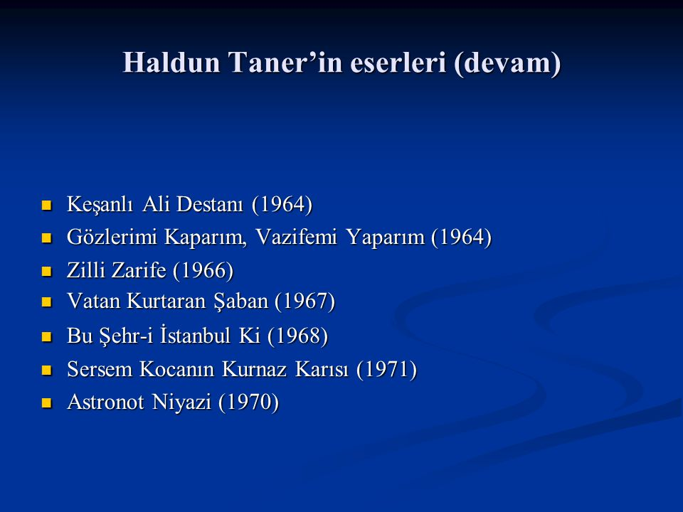 Haldun Taner'in eserleri (devam) Keşanlı Ali Destanı (1964) Keşanlı Ali Destanı (1964) Gözlerimi Kaparım, Vazifemi Yaparım (1964) Gözlerimi Kaparım, Vazifemi Yaparım (1964) Zilli Zarife (1966) Zilli Zarife (1966) Vatan Kurtaran Şaban (1967) Vatan Kurtaran Şaban (1967) Bu Şehr-i İstanbul Ki (1968) Bu Şehr-i İstanbul Ki (1968) Sersem Kocanın Kurnaz Karısı (1971) Sersem Kocanın Kurnaz Karısı (1971) Astronot Niyazi (1970) Astronot Niyazi (1970)