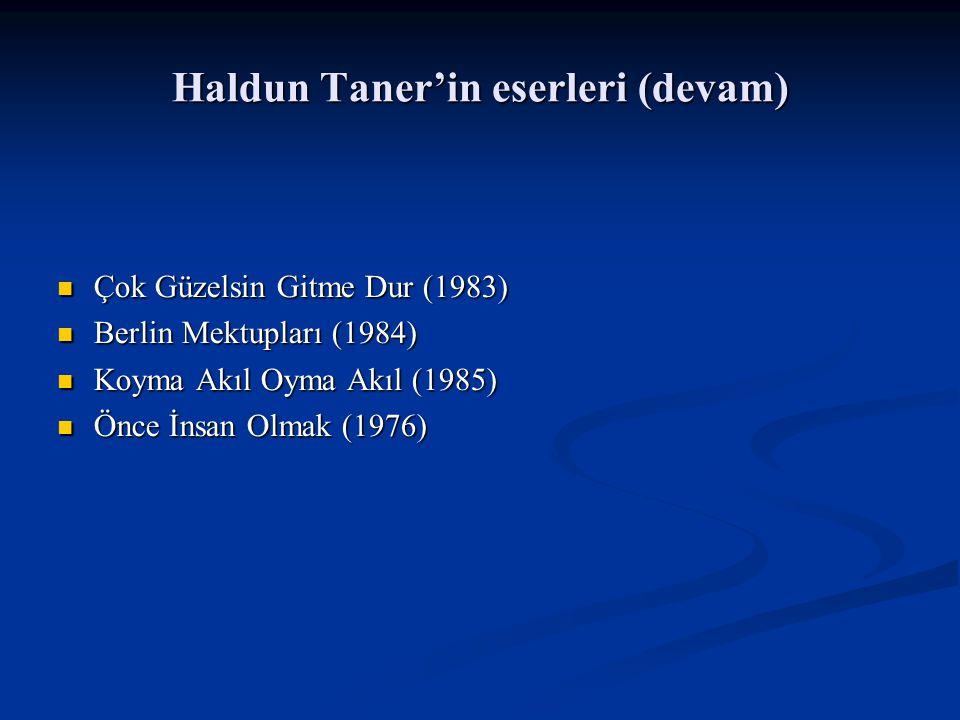 Haldun Taner'in eserleri (devam) Çok Güzelsin Gitme Dur (1983) Çok Güzelsin Gitme Dur (1983) Berlin Mektupları (1984) Berlin Mektupları (1984) Koyma Akıl Oyma Akıl (1985) Koyma Akıl Oyma Akıl (1985) Önce İnsan Olmak (1976) Önce İnsan Olmak (1976)