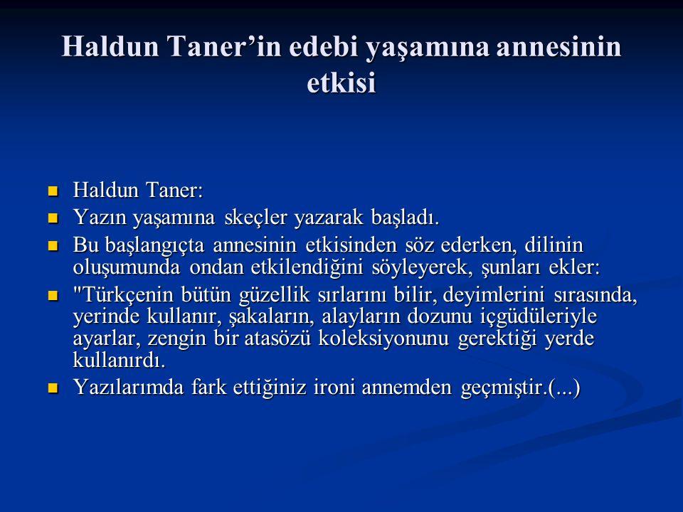 Haldun Taner'in edebi yaşamına annesinin etkisi Haldun Taner: Haldun Taner: Yazın yaşamına skeçler yazarak başladı.