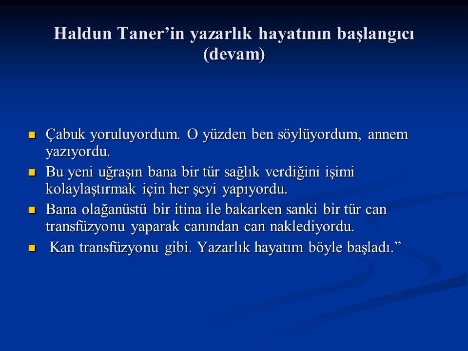 Haldun Taner'in yazarlık hayatının başlangıcı (devam) Çabuk yoruluyordum.