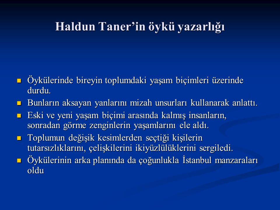 Haldun Taner'in öykü yazarlığı Öykülerinde bireyin toplumdaki yaşam biçimleri üzerinde durdu.