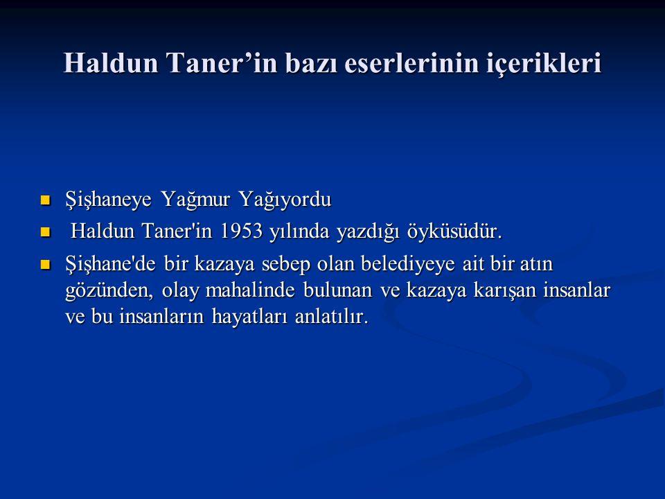 Haldun Taner'in bazı eserlerinin içerikleri Şişhaneye Yağmur Yağıyordu Şişhaneye Yağmur Yağıyordu Haldun Taner in 1953 yılında yazdığı öyküsüdür.
