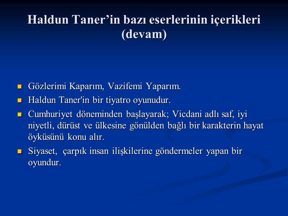Haldun Taner'in bazı eserlerinin içerikleri (devam) Gözlerimi Kaparım, Vazifemi Yaparım.