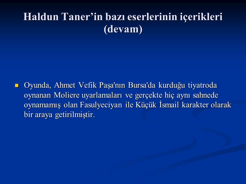 Haldun Taner'in bazı eserlerinin içerikleri (devam) Oyunda, Ahmet Vefik Paşa nın Bursa da kurduğu tiyatroda oynanan Moliere uyarlamaları ve gerçekte hiç aynı sahnede oynamamış olan Fasulyeciyan ile Küçük İsmail karakter olarak bir araya getirilmiştir.