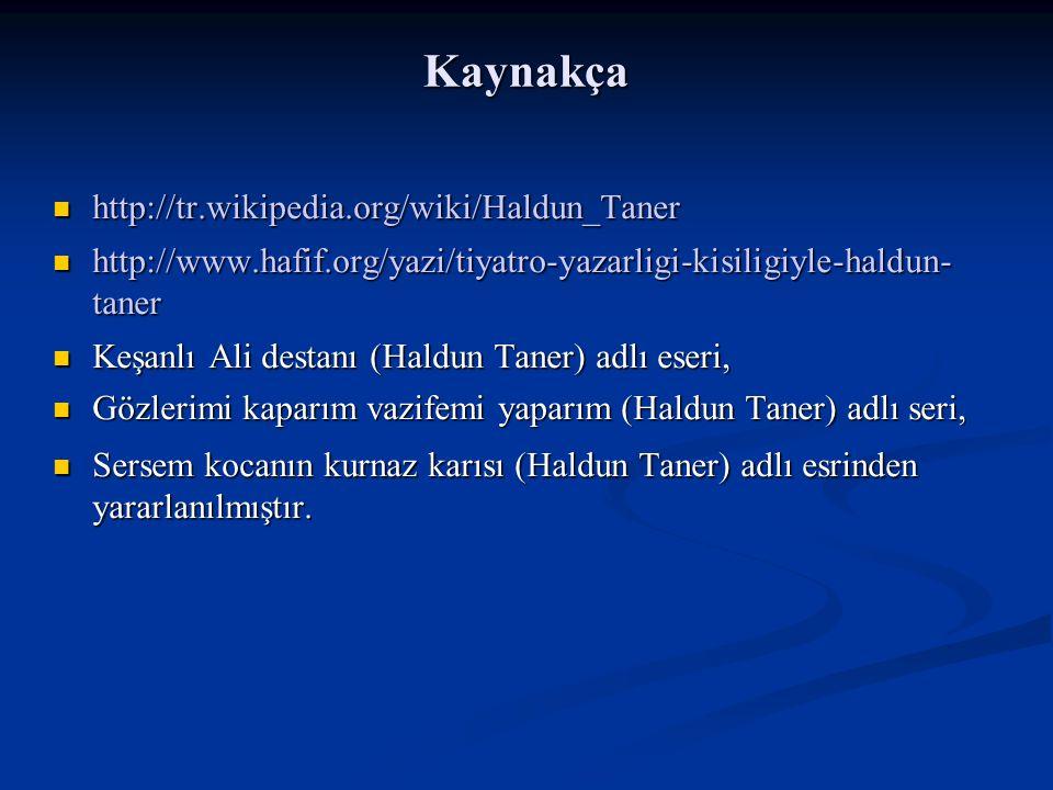 Kaynakça http://tr.wikipedia.org/wiki/Haldun_Taner http://tr.wikipedia.org/wiki/Haldun_Taner http://www.hafif.org/yazi/tiyatro-yazarligi-kisiligiyle-haldun- taner http://www.hafif.org/yazi/tiyatro-yazarligi-kisiligiyle-haldun- taner Keşanlı Ali destanı (Haldun Taner) adlı eseri, Keşanlı Ali destanı (Haldun Taner) adlı eseri, Gözlerimi kaparım vazifemi yaparım (Haldun Taner) adlı seri, Gözlerimi kaparım vazifemi yaparım (Haldun Taner) adlı seri, Sersem kocanın kurnaz karısı (Haldun Taner) adlı esrinden yararlanılmıştır.