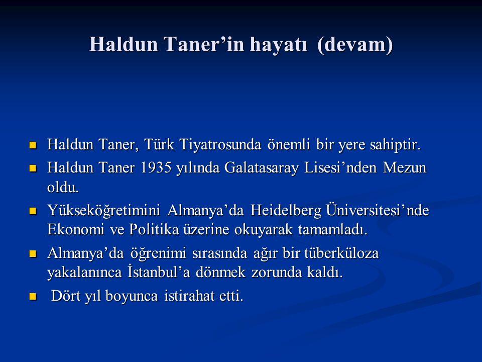 Haldun Taner'in bazı eserlerinin içerikleri (devam) Avrupa nın birçok şehrinde, Amerika dan Lübnan a bir çok ülkede oynanmıştır.