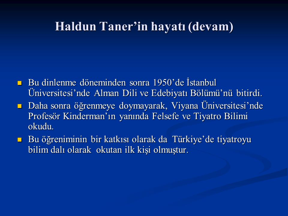 Haldun Taner'in hayatı (devam) Öğrenim hayatı sonrası Haldun Taner, İstanbul Üniversitesi Edebiyat Fakültesi ve Gazetecilik Enstitüsü'nde; Öğrenim hayatı sonrası Haldun Taner, İstanbul Üniversitesi Edebiyat Fakültesi ve Gazetecilik Enstitüsü'nde; Ayrıca Language and Culture Center adlı Tiyatro Okulu'nda binlerce öğrenci yetiştirmiştir.