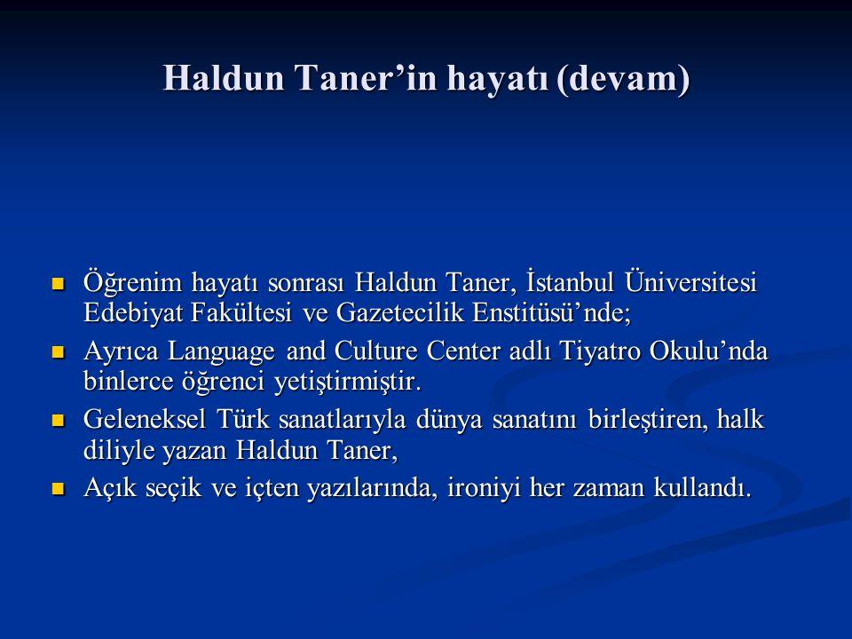 Haldun Taner'in hayatı (devam) Haldun Taner 1986'da dünyaya gözlerini kapamıştır.