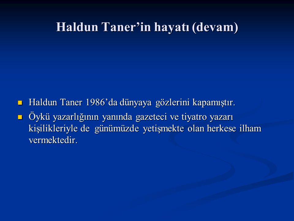 Haldun Taner'in bazı eserlerinin içerikleri (devam) Modern öykücülerimizden Taner kitapta kendine özgü ve anlatımı daha ilginç kılacak bir üslup kullanmıştır.