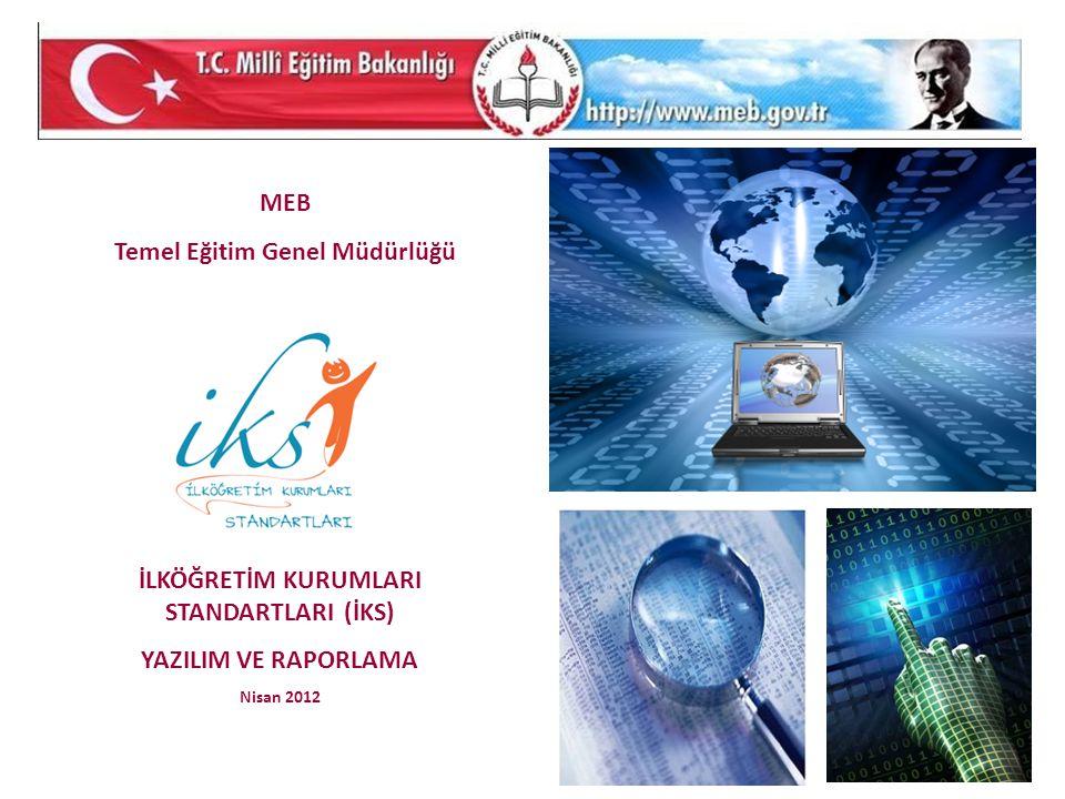 MEB Temel Eğitim Genel Müdürlüğü İLKÖĞRETİM KURUMLARI STANDARTLARI (İKS) YAZILIM VE RAPORLAMA Nisan 2012