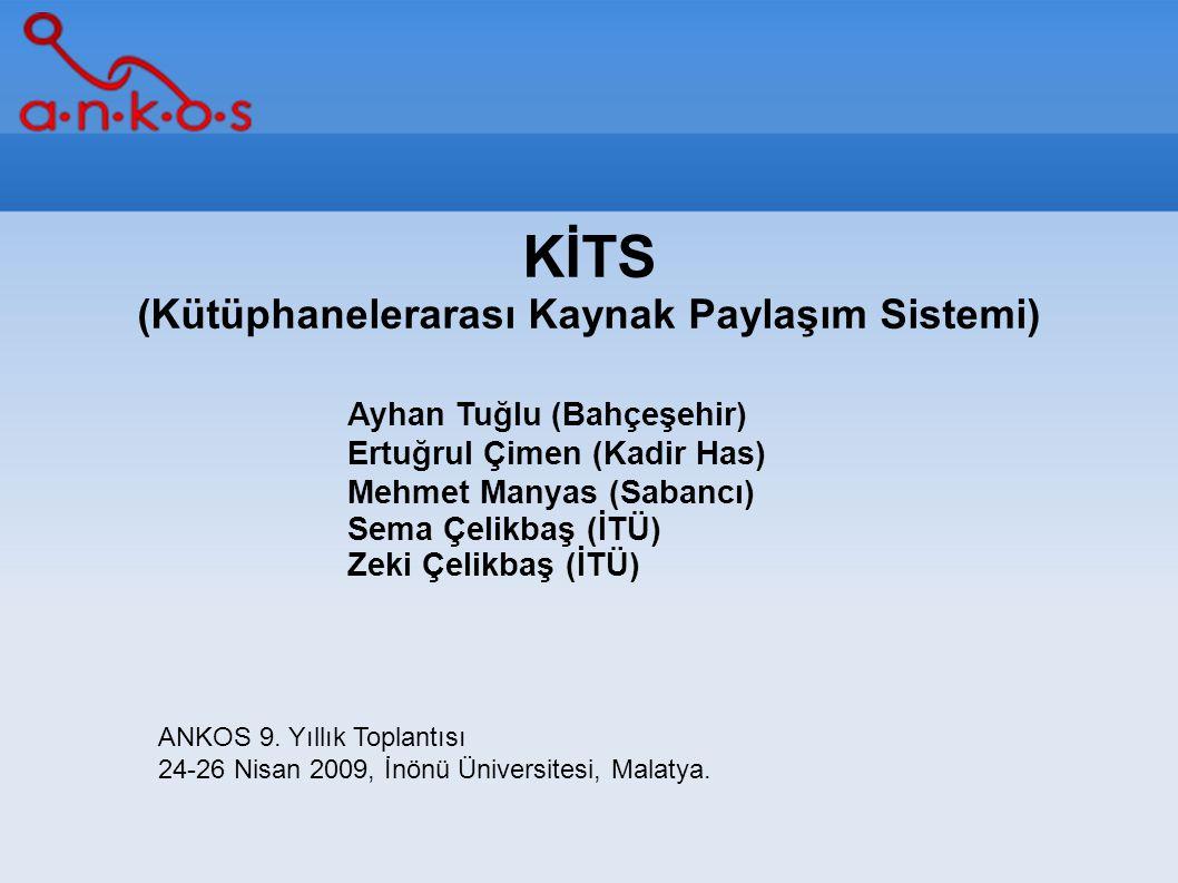 KİTS (Kütüphanelerarası Kaynak Paylaşım Sistemi) Ayhan Tuğlu (Bahçeşehir) Ertuğrul Çimen (Kadir Has) Mehmet Manyas (Sabancı) Sema Çelikbaş (İTÜ) Zeki