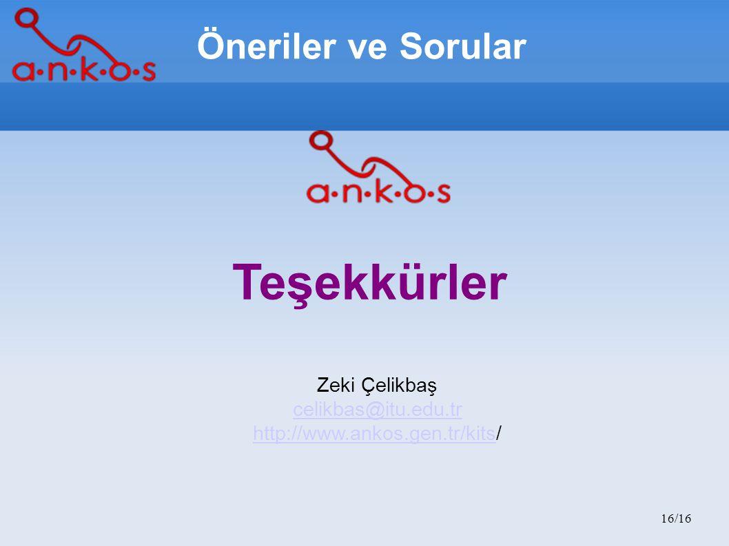16/16 Zeki Çelikbaş celikbas@itu.edu.tr http://www.ankos.gen.tr/kitshttp://www.ankos.gen.tr/kits/ Teşekkürler Öneriler ve Sorular