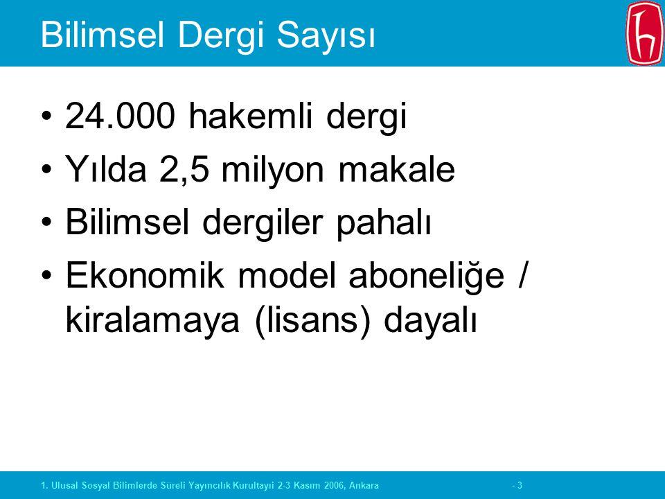 - 31. Ulusal Sosyal Bilimlerde Süreli Yayıncılık Kurultayıi 2-3 Kasım 2006, Ankara Bilimsel Dergi Sayısı 24.000 hakemli dergi Yılda 2,5 milyon makale