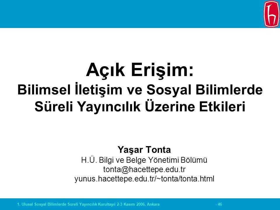 - 461. Ulusal Sosyal Bilimlerde Süreli Yayıncılık Kurultayıi 2-3 Kasım 2006, Ankara Yaşar Tonta H.Ü. Bilgi ve Belge Yönetimi Bölümü tonta@hacettepe.ed