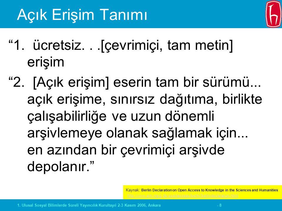 """- 81. Ulusal Sosyal Bilimlerde Süreli Yayıncılık Kurultayıi 2-3 Kasım 2006, Ankara Açık Erişim Tanımı """"1. ücretsiz...[çevrimiçi, tam metin] erişim """"2."""