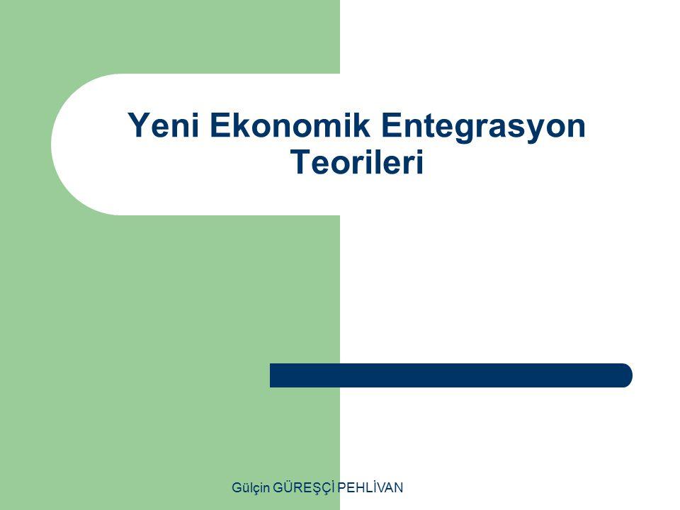 Gülçin GÜREŞÇİ PEHLİVAN Yeni Ekonomik Entegrasyon Teorileri