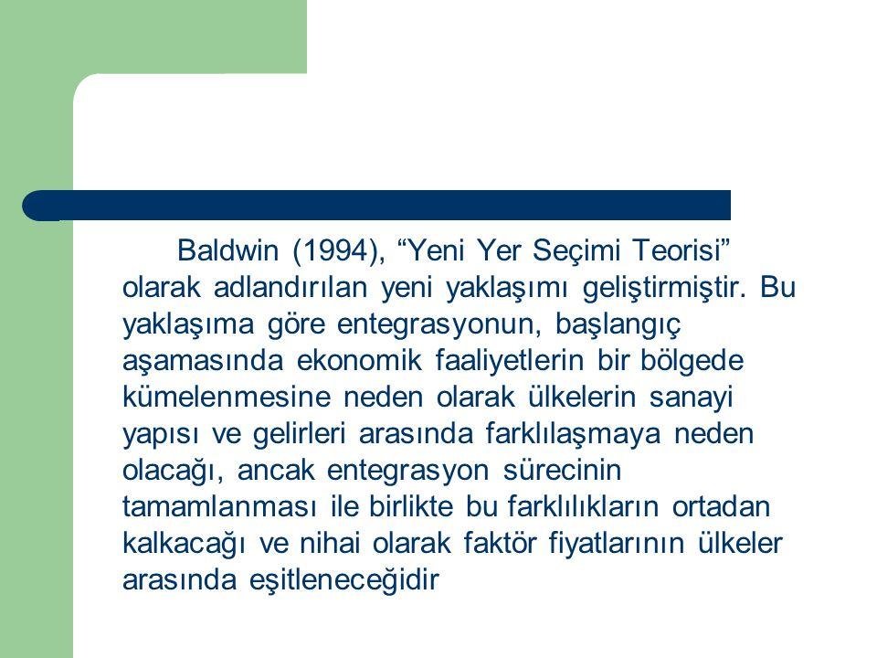 """Baldwin (1994), """"Yeni Yer Seçimi Teorisi"""" olarak adlandırılan yeni yaklaşımı geliştirmiştir. Bu yaklaşıma göre entegrasyonun, başlangıç aşamasında eko"""