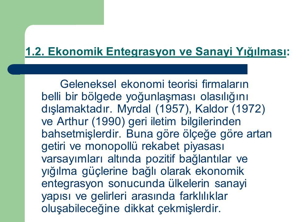 1.2. Ekonomik Entegrasyon ve Sanayi Yığılması: Geleneksel ekonomi teorisi firmaların belli bir bölgede yoğunlaşması olasılığını dışlamaktadır. Myrdal