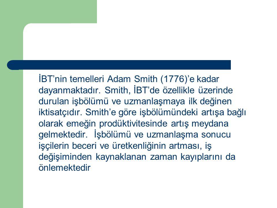 İBT'nin temelleri Adam Smith (1776)'e kadar dayanmaktadır. Smith, İBT'de özellikle üzerinde durulan işbölümü ve uzmanlaşmaya ilk değinen iktisatçıdır.