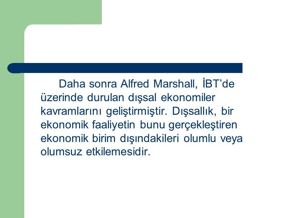 Daha sonra Alfred Marshall, İBT'de üzerinde durulan dışsal ekonomiler kavramlarını geliştirmiştir. Dışsallık, bir ekonomik faaliyetin bunu gerçekleşti