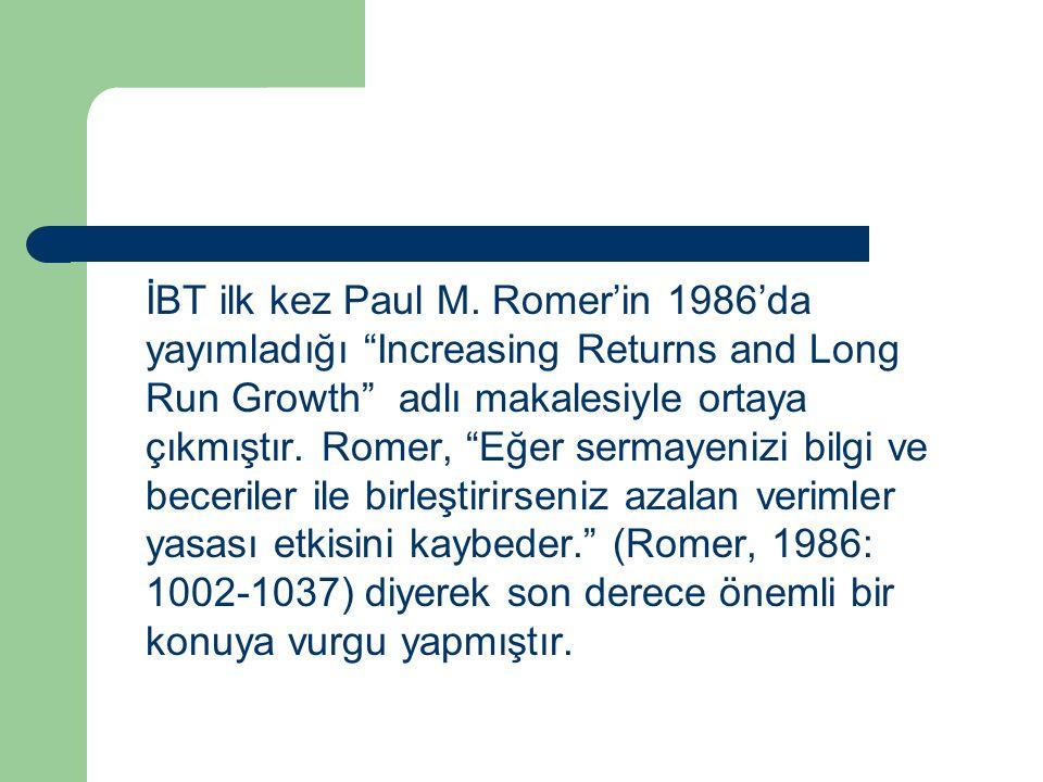 """İBT ilk kez Paul M. Romer'in 1986'da yayımladığı """"Increasing Returns and Long Run Growth"""" adlı makalesiyle ortaya çıkmıştır. Romer, """"Eğer sermayenizi"""