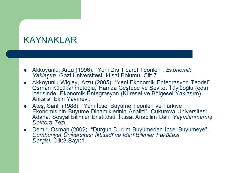 """KAYNAKLAR Akkoyunlu, Arzu (1996). """"Yeni Dış Ticaret Teorileri"""". Ekonomik Yaklaşım. Gazi Üniversitesi İktisat Bölümü. Cilt 7. Akkoyunlu-Wigley, Arzu (2"""