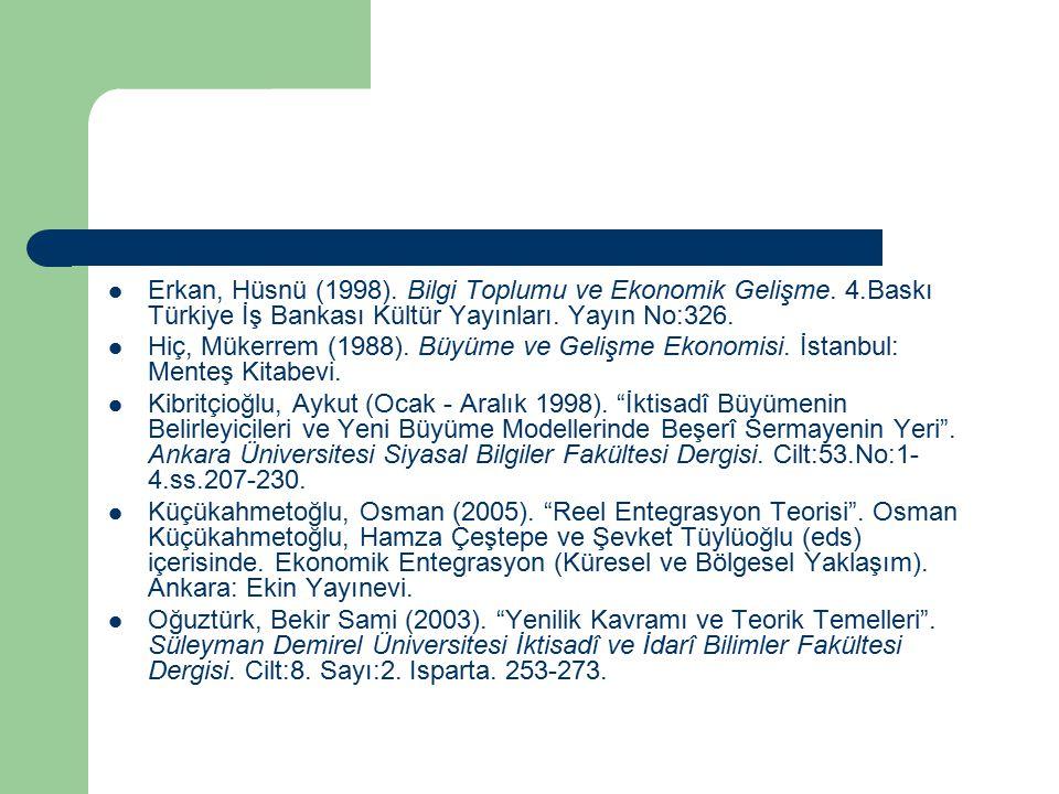 Erkan, Hüsnü (1998). Bilgi Toplumu ve Ekonomik Gelişme. 4.Baskı Türkiye İş Bankası Kültür Yayınları. Yayın No:326. Hiç, Mükerrem (1988). Büyüme ve Gel