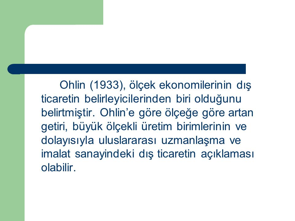 Ohlin (1933), ölçek ekonomilerinin dış ticaretin belirleyicilerinden biri olduğunu belirtmiştir. Ohlin'e göre ölçeğe göre artan getiri, büyük ölçekli