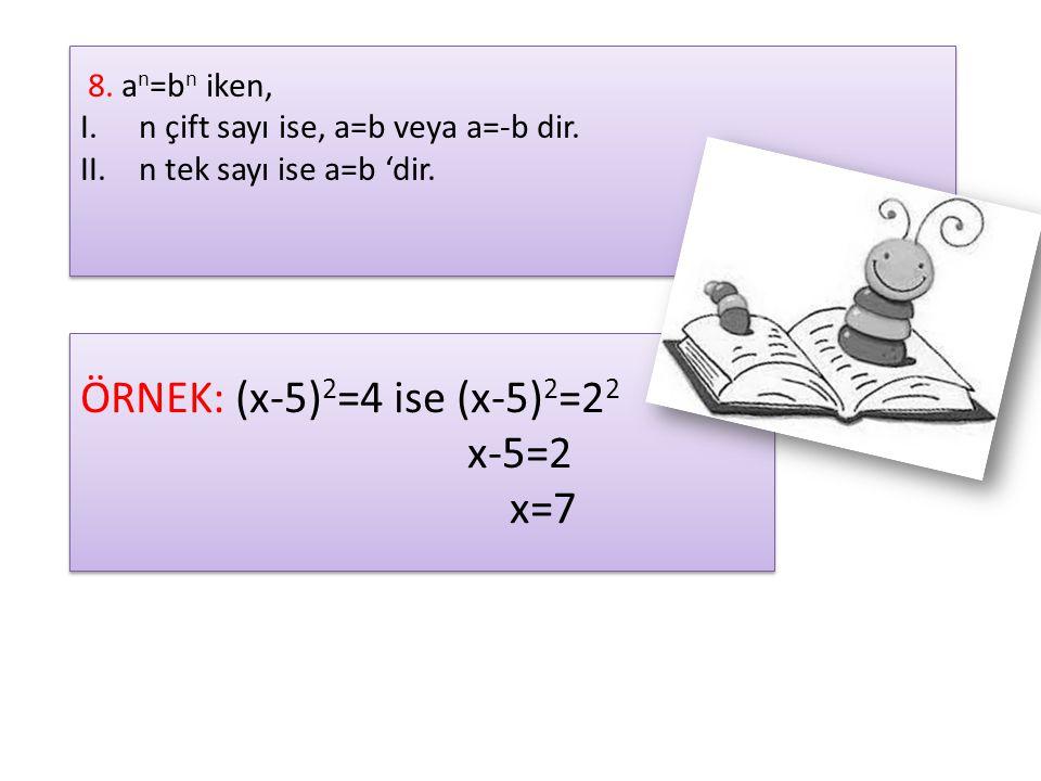 8. a n =b n iken, I.n çift sayı ise, a=b veya a=-b dir. II.n tek sayı ise a=b 'dir. 8. a n =b n iken, I.n çift sayı ise, a=b veya a=-b dir. II.n tek s