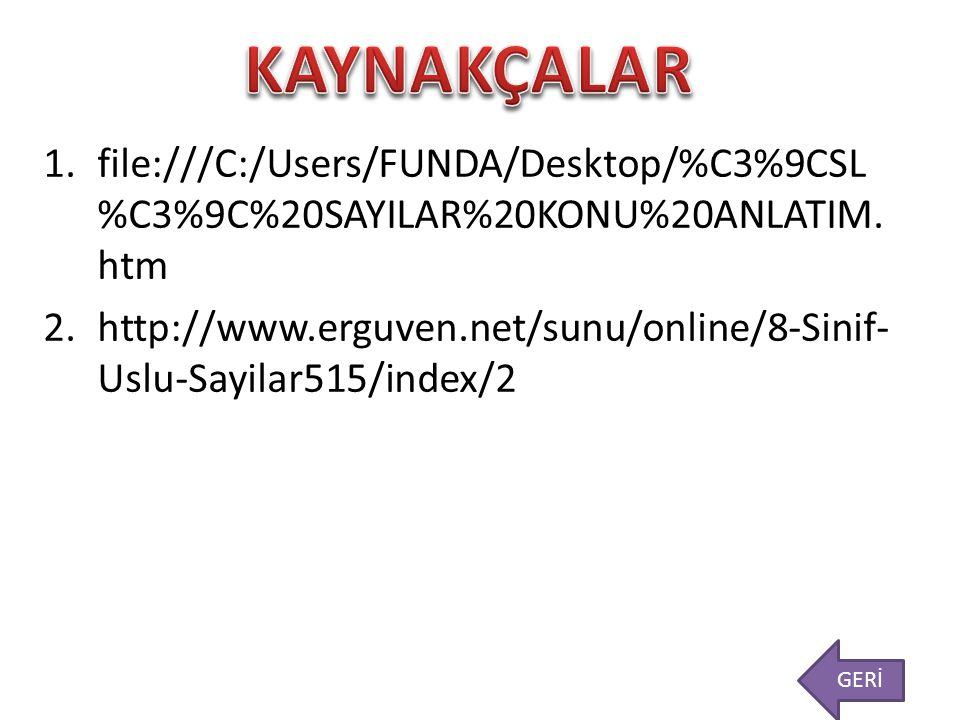 1.file:///C:/Users/FUNDA/Desktop/%C3%9CSL %C3%9C%20SAYILAR%20KONU%20ANLATIM. htm 2.http://www.erguven.net/sunu/online/8-Sinif- Uslu-Sayilar515/index/2