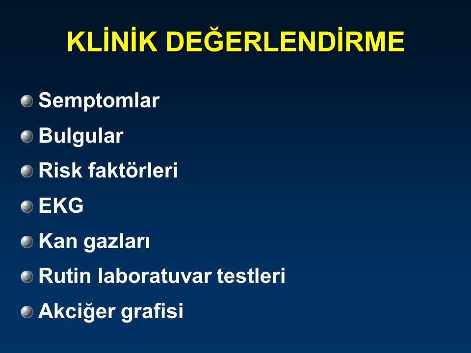 Semptomlar Göğüs ağrısı (pleuritik) Sensitivite: % 97 Dispne / Takipne Spesifisite: % 10 .