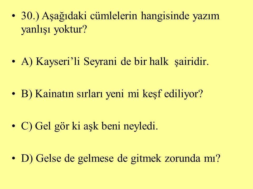 30.) Aşağıdaki cümlelerin hangisinde yazım yanlışı yoktur? A) Kayseri'li Seyrani de bir halk şairidir. B) Kainatın sırları yeni mi keşf ediliyor? C) G
