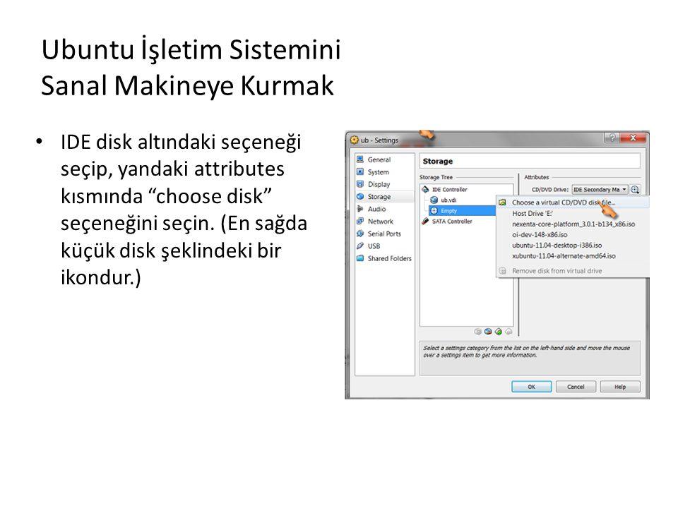 """Ubuntu İşletim Sistemini Sanal Makineye Kurmak IDE disk altındaki seçeneği seçip, yandaki attributes kısmında """"choose disk"""" seçeneğini seçin. (En sağd"""