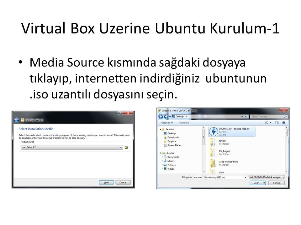 Virtual Box Uzerine Ubuntu Kurulum-1 Media Source kısmında sağdaki dosyaya tıklayıp, internetten indirdiğiniz ubuntunun.iso uzantılı dosyasını seçin.