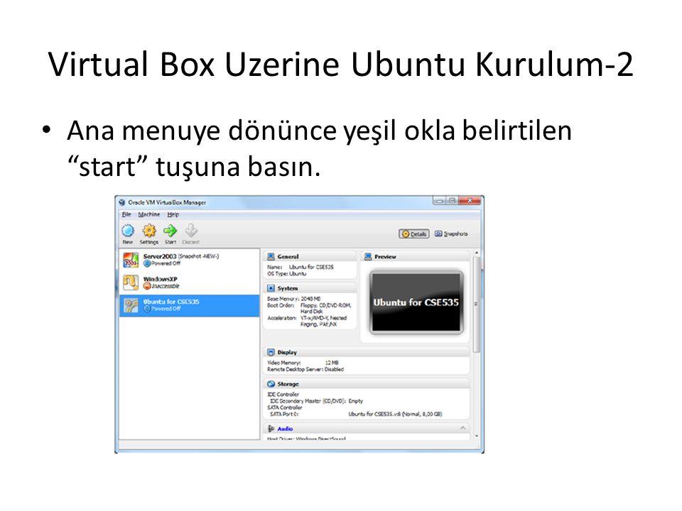 """Virtual Box Uzerine Ubuntu Kurulum-2 Ana menuye dönünce yeşil okla belirtilen """"start"""" tuşuna basın."""
