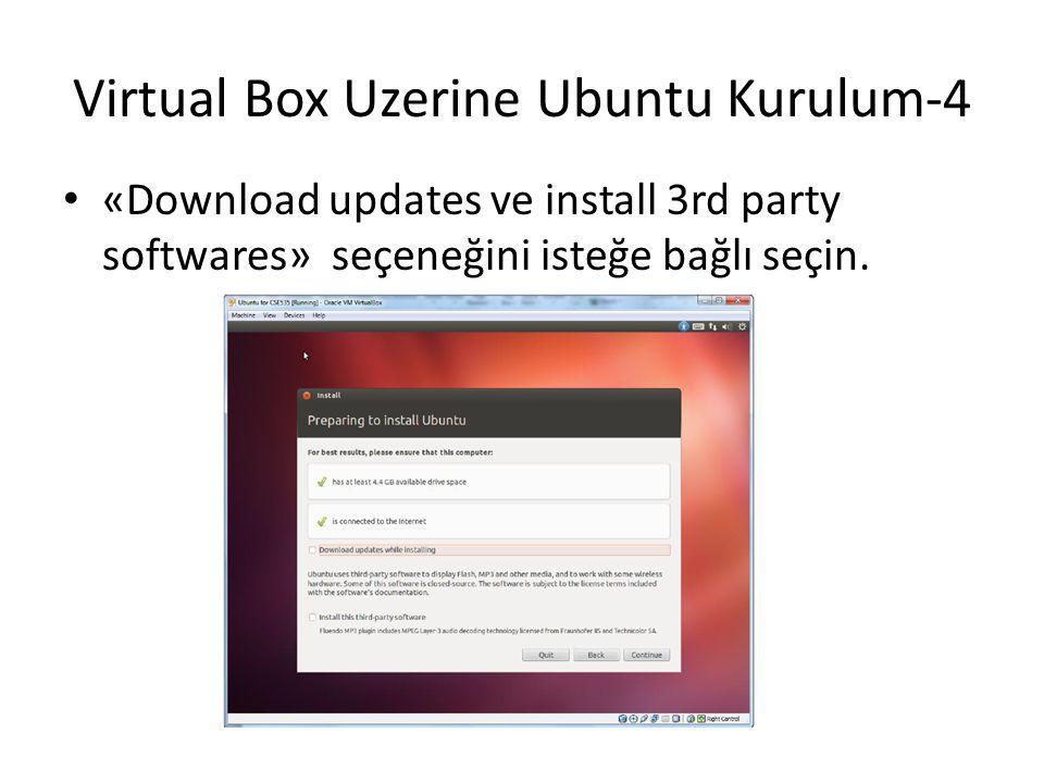 Virtual Box Uzerine Ubuntu Kurulum-4 «Download updates ve install 3rd party softwares» seçeneğini isteğe bağlı seçin.