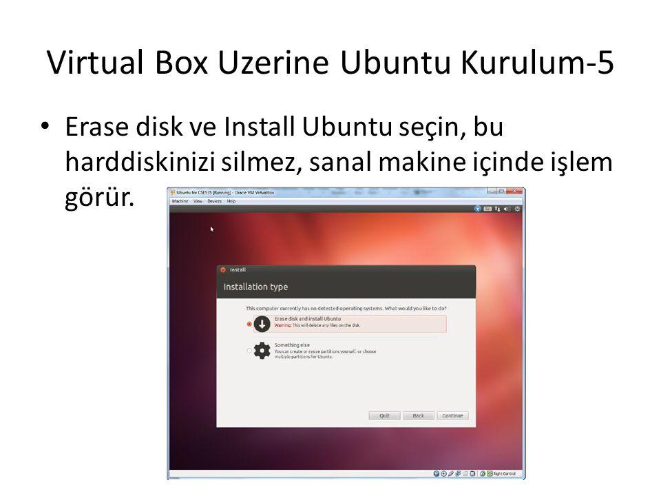 Virtual Box Uzerine Ubuntu Kurulum-5 Erase disk ve Install Ubuntu seçin, bu harddiskinizi silmez, sanal makine içinde işlem görür.
