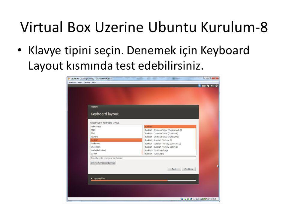 Virtual Box Uzerine Ubuntu Kurulum-8 Klavye tipini seçin. Denemek için Keyboard Layout kısmında test edebilirsiniz.
