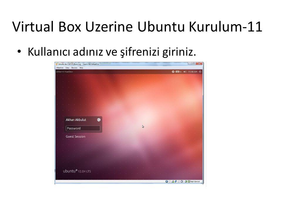 Virtual Box Uzerine Ubuntu Kurulum-11 Kullanıcı adınız ve şifrenizi giriniz.