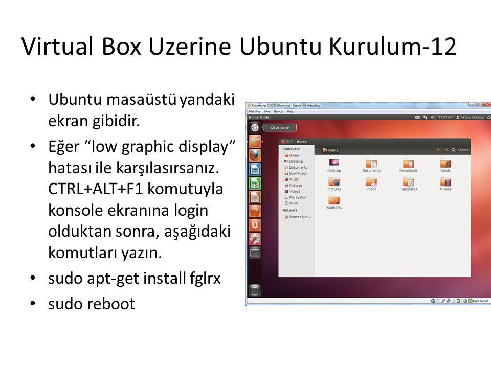 """Virtual Box Uzerine Ubuntu Kurulum-12 Ubuntu masaüstü yandaki ekran gibidir. Eğer """"low graphic display"""" hatası ile karşılasırsanız. CTRL+ALT+F1 komutu"""