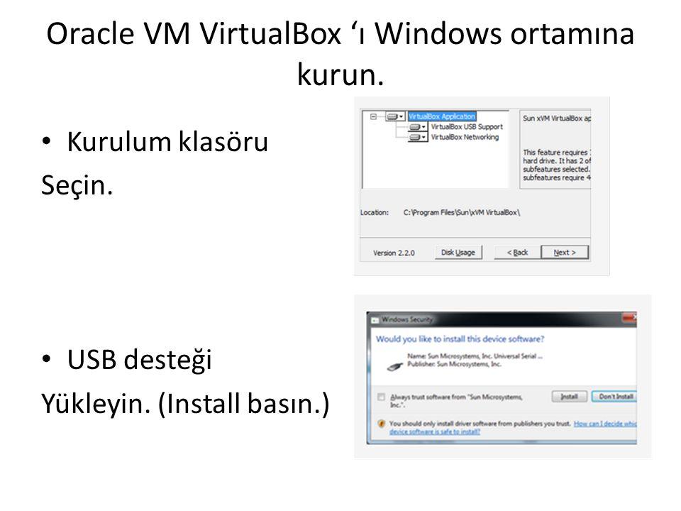 Oracle VM VirtualBox 'ı Windows ortamına kurun. Kurulum klasöru Seçin. USB desteği Yükleyin. (Install basın.)