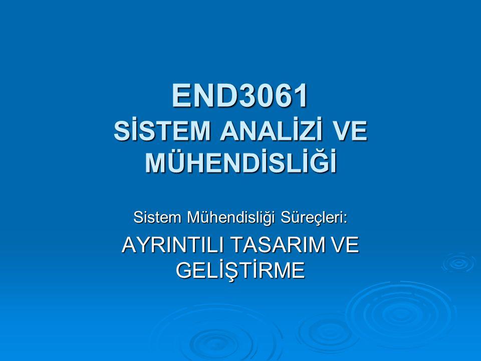 END3061 SİSTEM ANALİZİ VE MÜHENDİSLİĞİ Sistem Mühendisliği Süreçleri: AYRINTILI TASARIM VE GELİŞTİRME