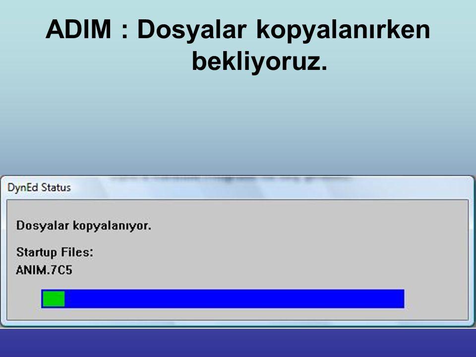 ADIM : Dosyalar kopyalanırken bekliyoruz.