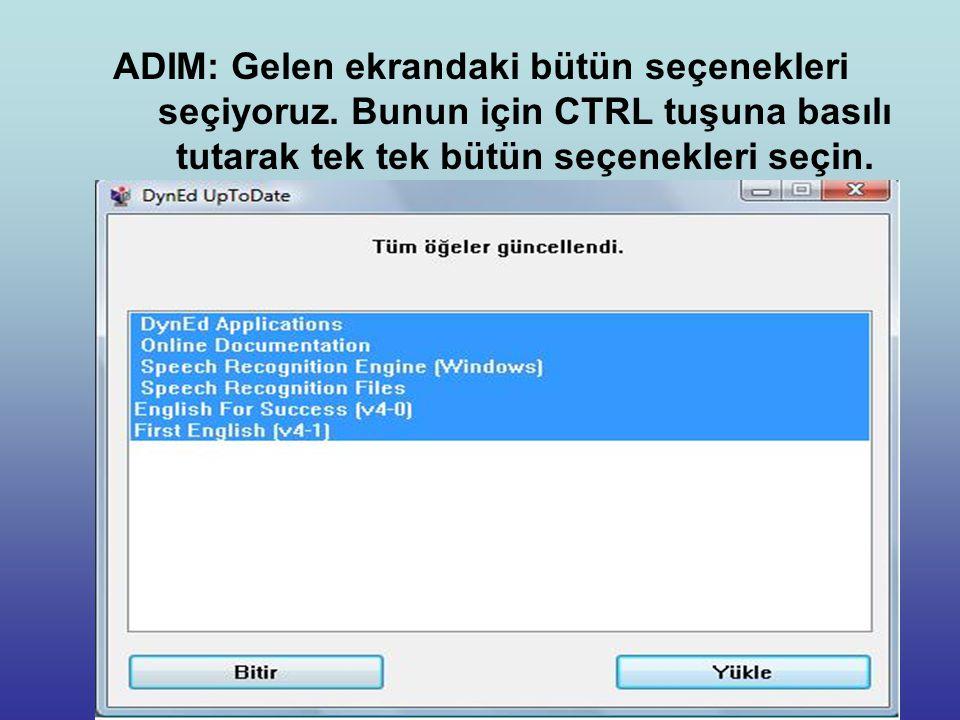 ADIM: Gelen ekrandaki bütün seçenekleri seçiyoruz.