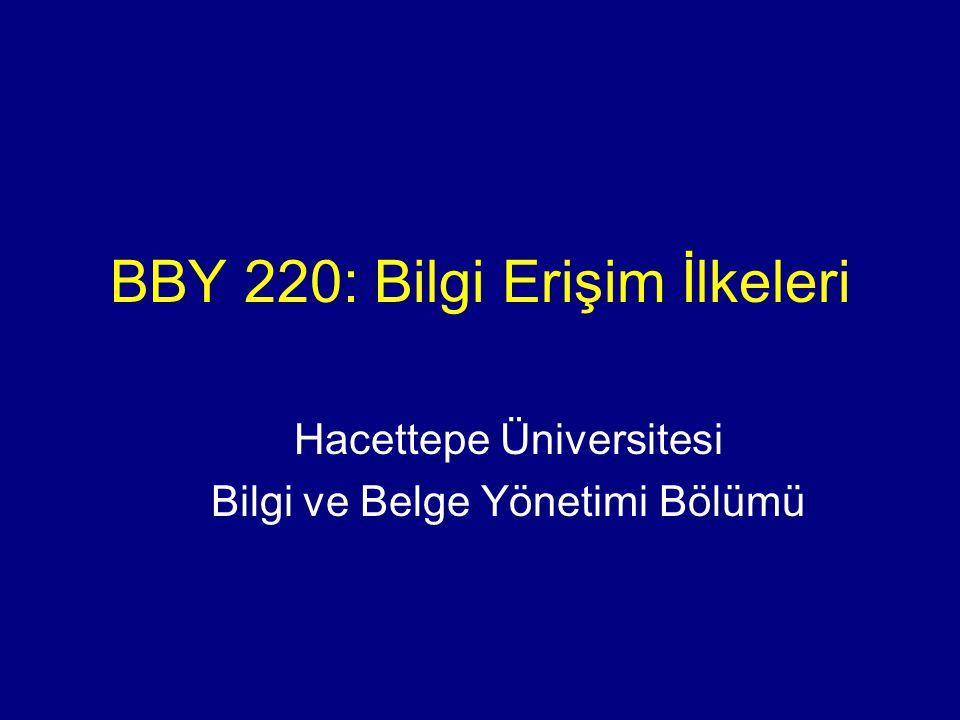 BBY 220: Bilgi Erişim İlkeleri Hacettepe Üniversitesi Bilgi ve Belge Yönetimi Bölümü
